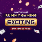 How to Make Rummy Gaming Exciting for New Comers