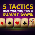 5 Tactics that will Win you a Rummy Game